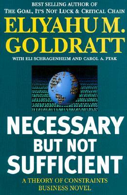 Necessary but Not Sufficient By Goldratt, Eliyahu M./ Schragenheim, Eli/ Ptak, Carol A.